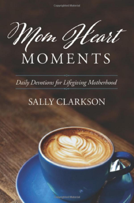 Mom Heart Moments: Daily Devotions for Lifegiving Motherhood by Sally Clarkson